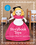 Storybook Toys: Sew 16 Projects from Once Upon a Time • Dolls, Puppets, Softies & More