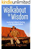 Walkabout to Wisdom: Awakening to Nature's Teaching in the Australian Outback