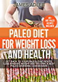 PALEO: Paleo Diet For Weight Loss and Health: Get Back to your Paleolithic Roots, Lose Massive Weight and Become a Sexy Paleo Caveman/ Cavewoman! (Paleo, ... Clean Eating Book 1) (English Edition)