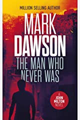 The Man Who Never Was: A John Milton Thriller Kindle Edition