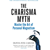 The Charisma Myth: How to Engage, Influence and Motivate People