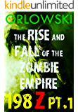 198Z: The Rise and Fall of the Zombie Empire: Part I