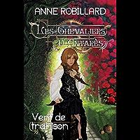 Les Chevaliers d'Antarès 07 : Vent de trahison (French Edition)