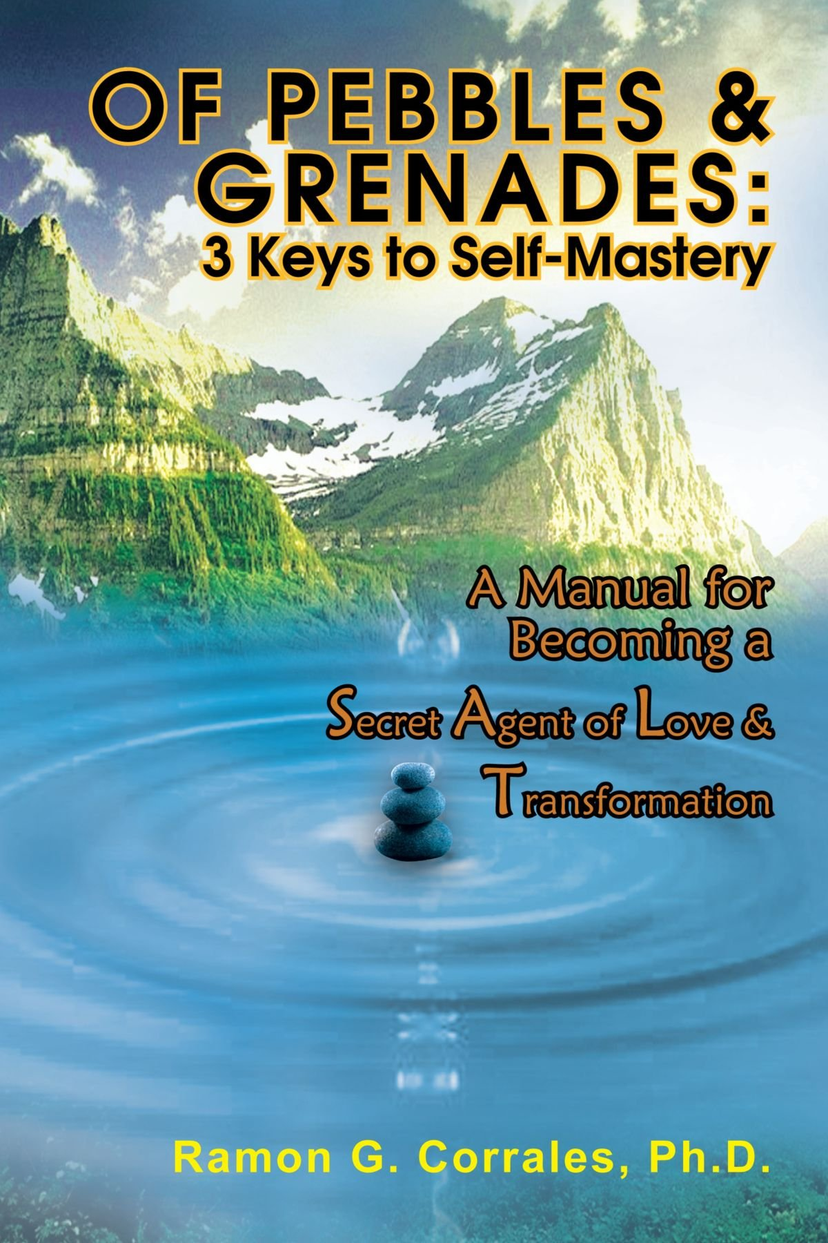 Download Of Pebbles & Grenades: 3 Keys To Self-Mastery: A Manual for Becoming a Secret Agent of Love & Transformation pdf