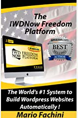The IWDNow Freedom Platform™ 2018: The World's #1 System to Build WordPress Websites Automatically! Kindle Edition