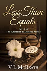 Less Than Equals: Part 2 of The Ambition & Destiny Series. A Historical Family Saga. Kindle Edition