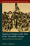 American Empire at the Turn of the Twentieth Century: A Brief History with Documents (Bedford Series in History and Culture)