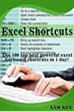 Excel Shortcuts: The 100 Top Best Powerful Excel Keyboard Shortcuts in 1 Day! (Excel, Microsoft, Apple, Microsoft Excel, Excel Formulas, Excel Spreadsheets, Excel Shortcuts, Office 2010, Office)