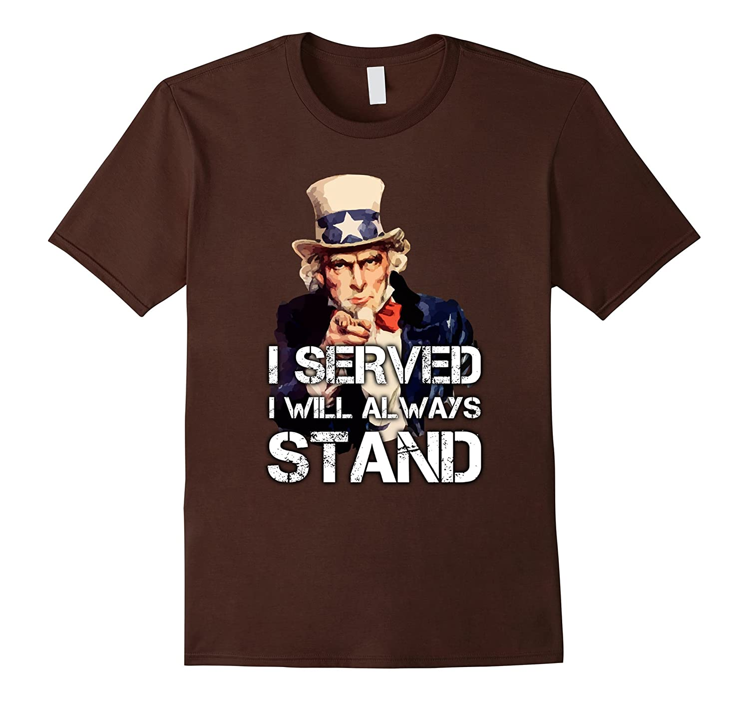 I Served I Will Always Stand T-Shirt Patriotic American Tee-TJ