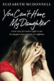 You Can't Have My Daughter: A true story of a mother's desperate fight to save her daughter from Oxford's sex traffickers.