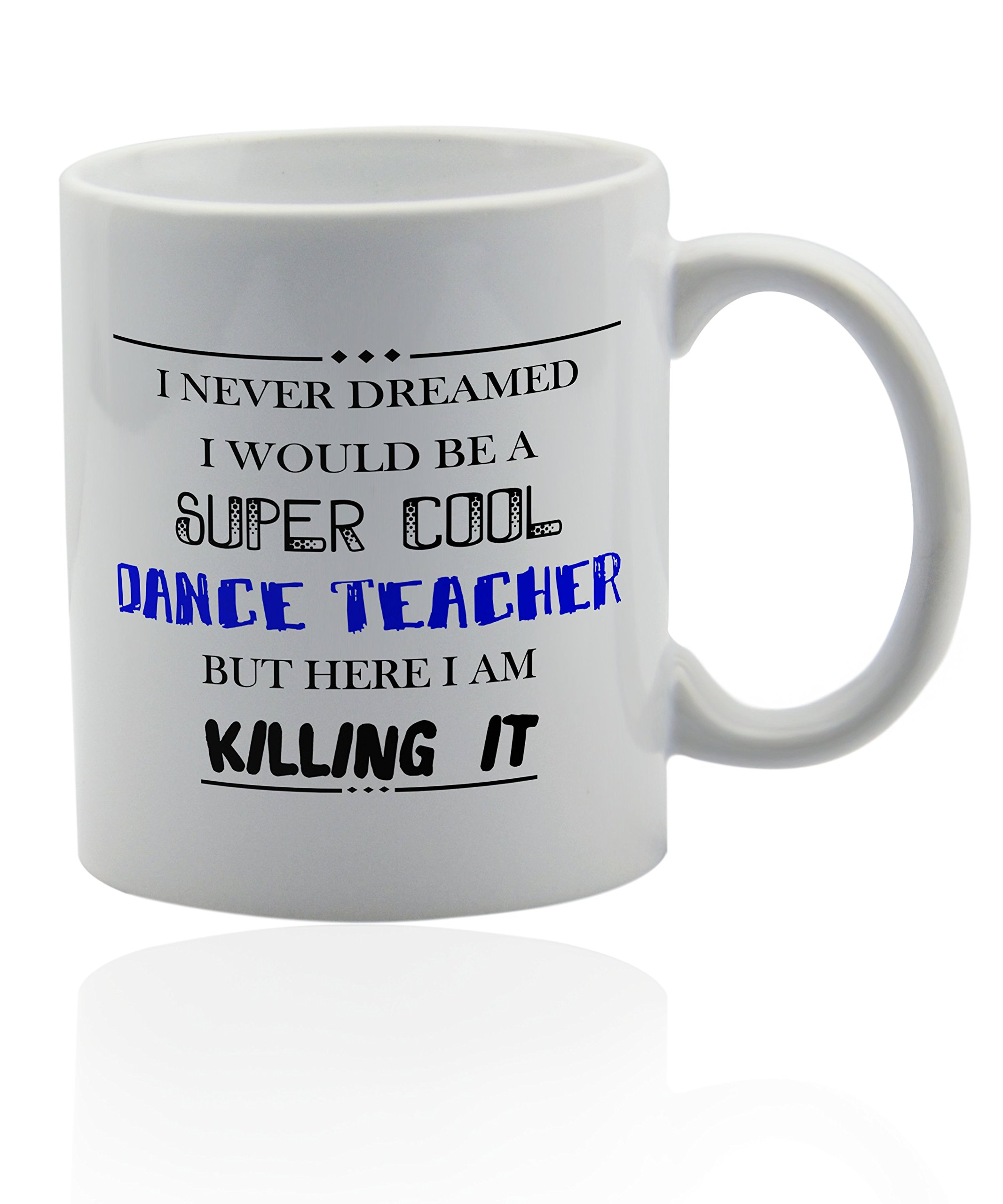 Dance teacher mug for coffee or tea 11 oz. Funny gag joke gift cup. Thank you appreciation gifts.