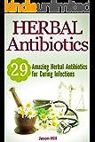 Herbal Antibiotics: 29 Amazing Herbal Antibiotics for Curing Infections