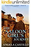 The Saloon Girl's Journey, Texas Women of Spirit Book 3: A Texas Historical Story of Faith and Redemption