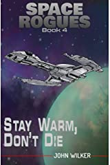 Stay Warm, Don't Die (Space Rogues Book 4) Kindle Edition