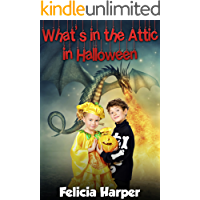 Books For Kids: What's in the Attic in Halloween? (KIDS ADVENTURE BOOKS #3) (Kids Books, Children's Books, Kids Stories, Kids Adventure, Kids Fantasy, ... Series Books For Kids Ages 4-6 6-8 9-12)