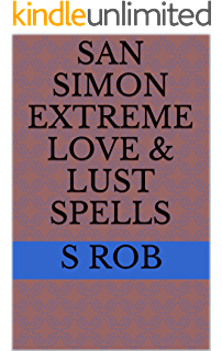 San Simon Extreme Wealth and Luxury Spells - Kindle edition by S Rob