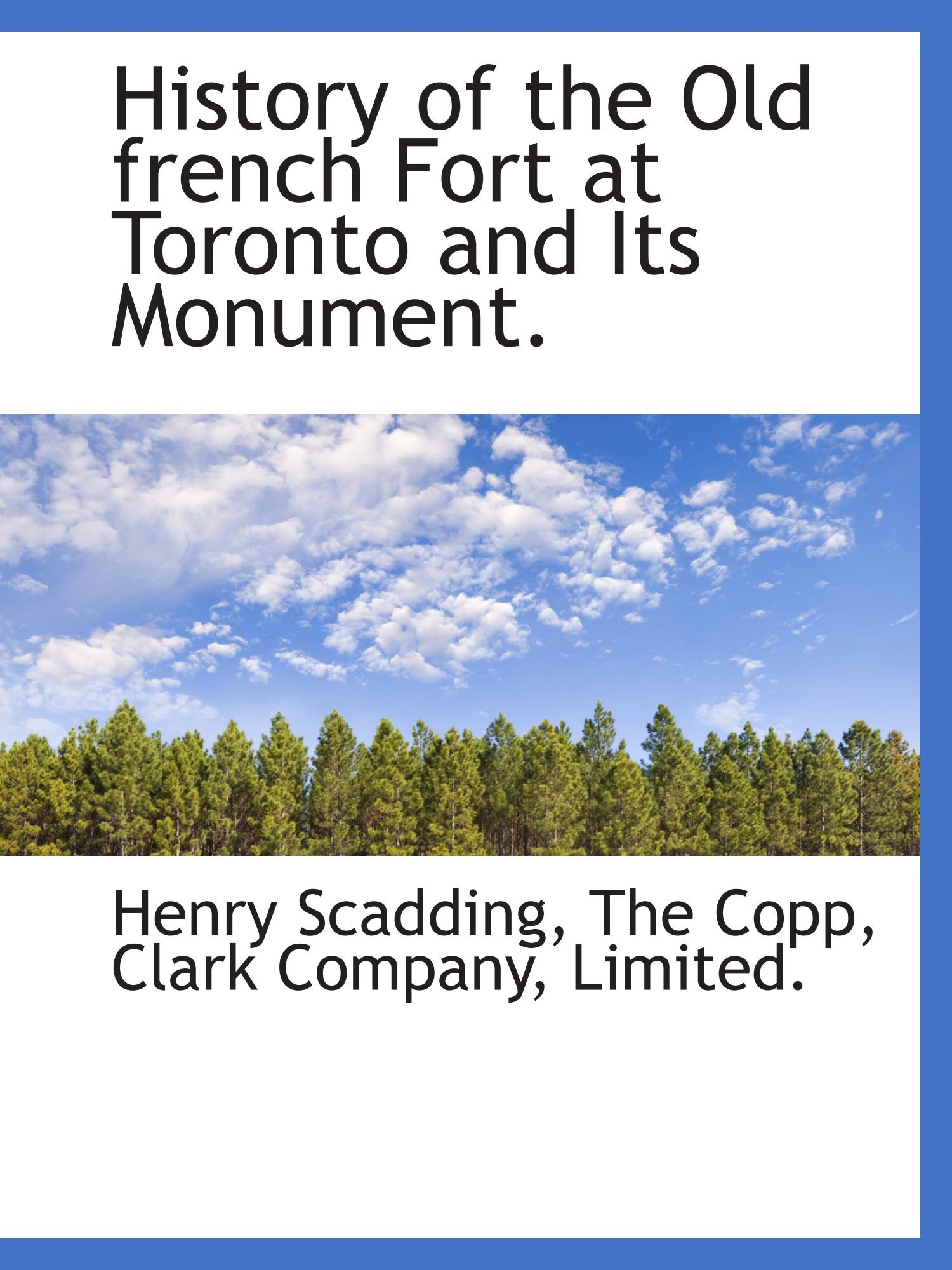 History of the Old french Fort at Toronto and Its Monument. PDF