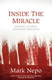 Inside the Miracle: Enduring Suffering, Approaching Wholeness