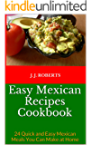 Easy Mexican Recipes Cookbook: 24 Quick and Easy Mexican Meals You Can Make at Home