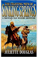 The Fighting Men Of Sinking Springs: A Mountain Man Western Adventure Kindle Edition