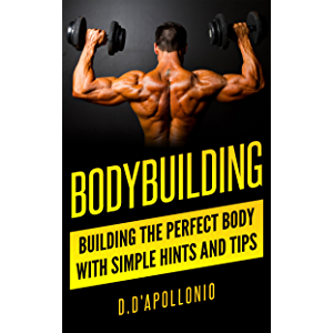 Bodybuilding: Building the perfect Body With Simple Hints and Tips (muscle, fitness, mass gain, lose weight, body…
