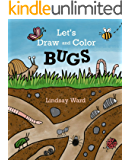 Let's Draw and Color: BUGS (A Let's Draw and Color Book Book 1)