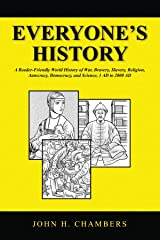 Everyone's History: A Reader-Friendly World History of War, Bravery, Slavery, Religion, Autocracy, Democracy, and Science, 1 AD to 2000 AD Paperback