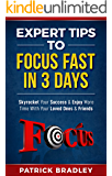Expert Tips To Focus Fast In 3 Days: Skyrocket Your Success & Enjoy More Time With Your Loved Ones & Friends