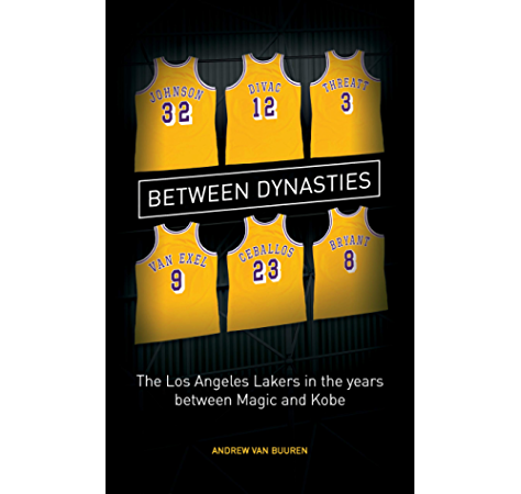 Amazon Com Between Dynasties The Los Angeles Lakers In The Years Between Magic And Kobe Ebook Van Buuren Andrew Kindle Store