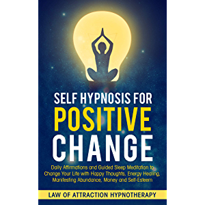 Self Hypnosis for Positive Change: Daily Affirmations and Guided Sleep Meditation to Change Your Life with Happy…