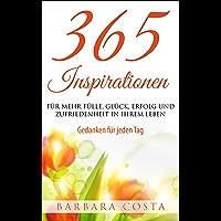 365 Inspirationen- für mehr Fülle, Glück, Erfolg und Zufriedenheit in Ihrem Leben: Gedanken für jeden Tag-Achtsamkeitsübungen,Meditation lernen,Gewohnheiten ... Selbstbewusstsein stärken (German Edition)