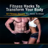 52 Fitness Secrets You Need To Know To Lose Weight Fast : Fitness Hacks To Transform Your Body
