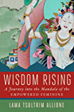 Wisdom Rising: A Journey into the Mandala of the Empowered Feminine (English Edition)