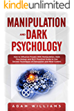 Manipulation and Dark Psychology: How to Influence People With Manipulation, Dark Psychology and NLP. Practical Guide to Use Secrets Techniques of Persuasion and Mind Control