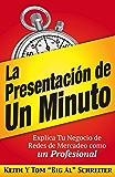 La Presentación de Un Minuto: Explica Tu Negocio de Redes de Mercadeo Como un Profesional (Spanish Edition)
