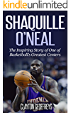 Shaquille O'Neal: The Inspiring Story of One of Basketball's Greatest Centers (Basketball Biography Books)