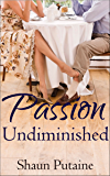 Passion Undiminished: Undiminished Book 1: An Erotic Femdom Romance