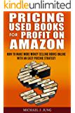 Pricing Used Books for Profit on Amazon: How to Make More Money Selling Books Online With an Easy Pricing Strategy (Sell Books Fast Online Book 2)