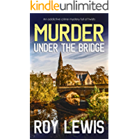 MURDER UNDER THE BRIDGE an addictive crime mystery full of twists (Arnold Landon Detective Mystery and Suspense Book 8)