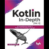 Kotlin In-depth [Vol-II]: A comprehensive guide to modern multi-paradigm language (English Edition)