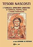 Tesori nascosti. I vangeli apocrifi gnostici di Tommaso, Filippo, Giuda e Maria Maddalena
