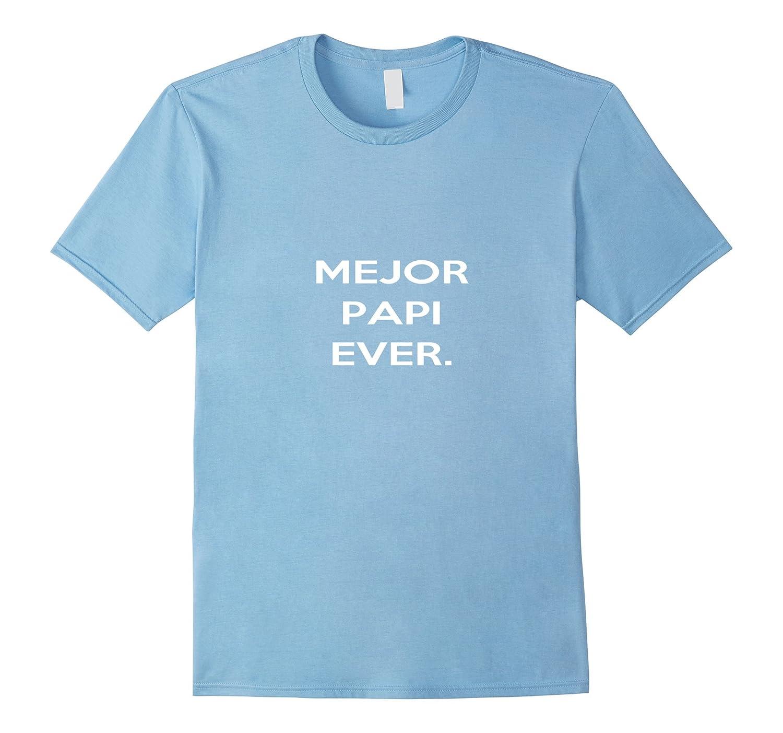 Mens Mejor Papi Ever Spanish Best Daddy Ever Shirt