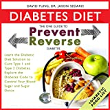 Diabetes Diet: The One Guide to Prevent and Reverse Diabetes: Learn the Diabetic Diet Solution to Cure Type 1 and Type 2 Diabetes.: Explore the Diabetes Code to Control Your Blood Sugar and Sugar Detox