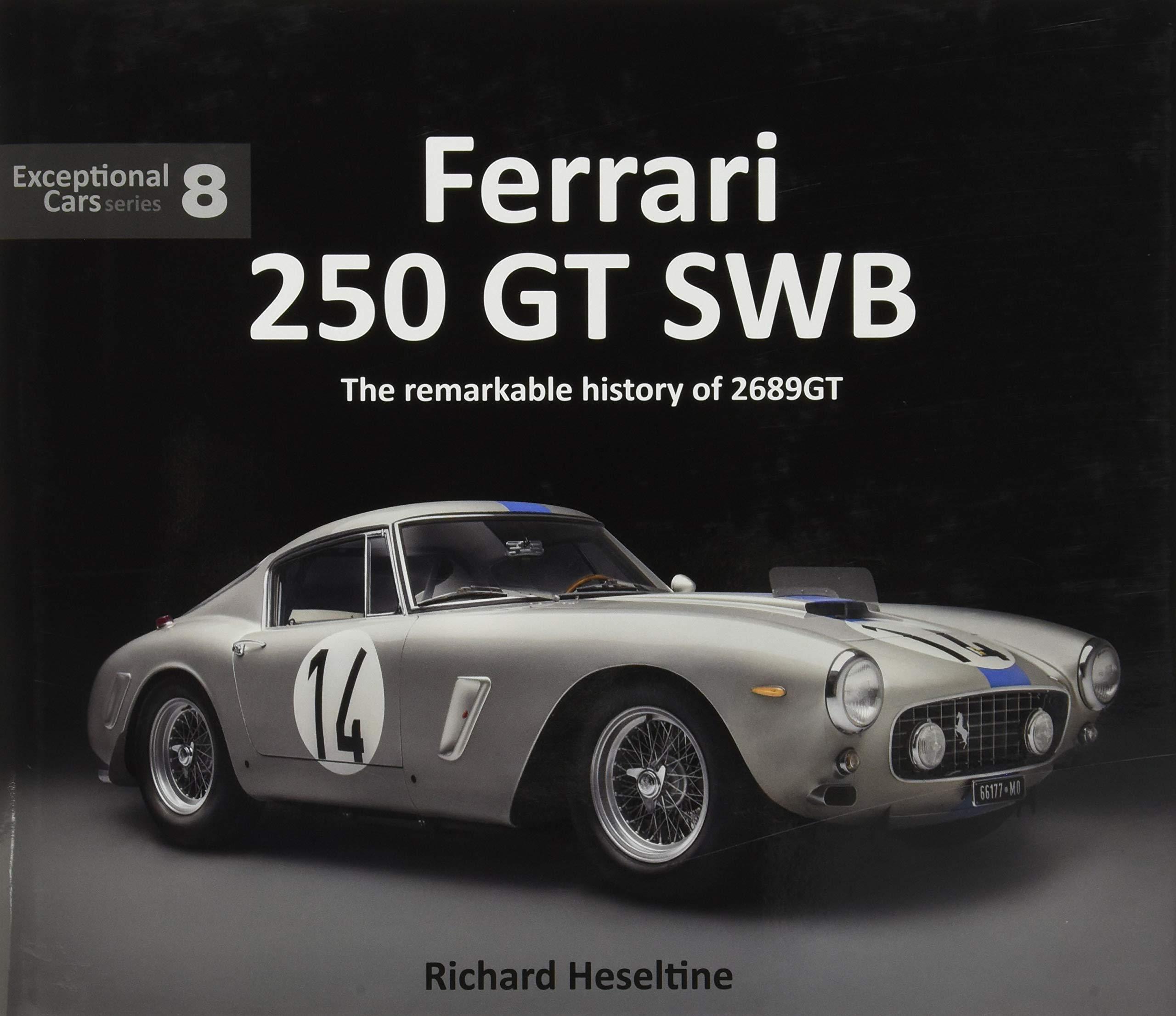 Ferrari 250 Gt Swb The Remarkable History Of 2689 Exceptional Cars Band 8 Amazon De Heseltine Richard Fremdsprachige Bücher