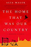 The Home That Was Our Country: A Memoir of Syria (English Edition)