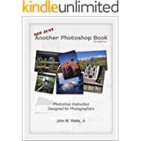 Not Just Another Photoshop Book: Photoshop Instruction Designed for Photographers