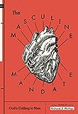 The Masculine Mandate: God's Calling to Men