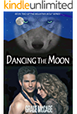 Dancing The Moon (The Mountain Wolf Book #2) Paranormal Romance
