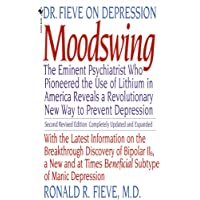 Moodswing: Dr. Fieve on Depression: The Eminent Psychiatrist Who Pioneered the Use of Lithium in America Reveals a…