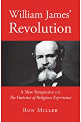 William James' Revolution: A New Perspective on the Varieties of Religious Experience Kindle Edition